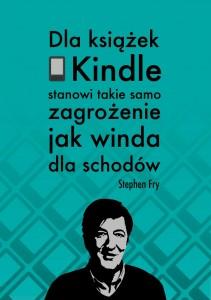 """""""Dla książki Kindle stanowi takie samo zagrożenie jak winda dla schodów"""" - Stephen Fry"""