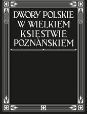 Dwory Polskie w Wielkim Księstwie Poznańskim album
